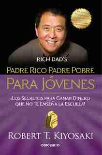 Padre Rico Padre Pobre Para Jóvenes / Rich Dad Poor Dad For Teens by Robert T. Kiyosaki