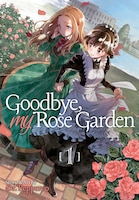 Goodbye, My Rose Garden Vol. 1
