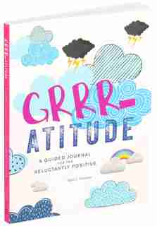 Grrr-atitude: A Guided Journal for the Reluctantly Positive by April J. Graham