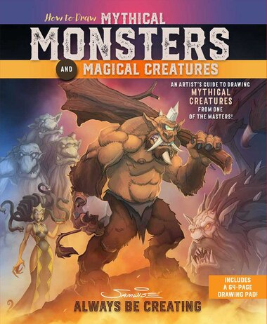 How to Draw Mythical Monsters and Magical Creatures: An Artist's Guide to Drawing Mythical Creatures from One of the Masters! by Samwise Didier