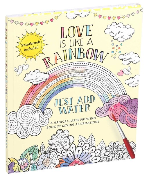 Love Is Like a Rainbow: Just Add Water by Editors Of Thunder Bay Press