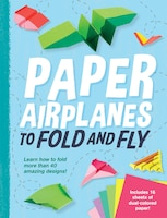 Paper Airplanes to Fold and Fly