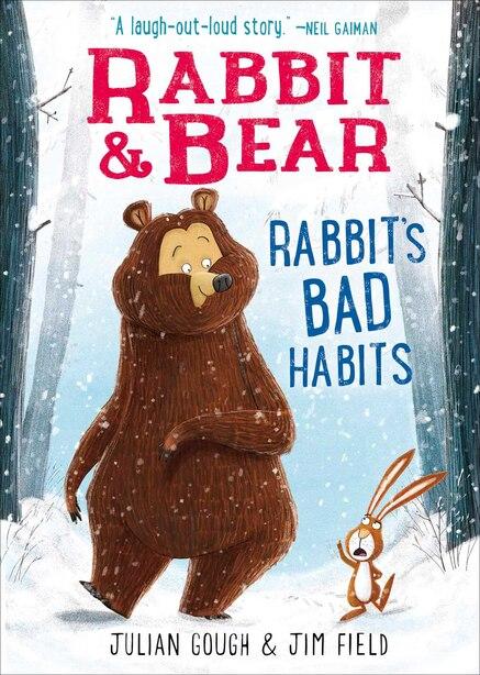 Rabbit & Bear: Rabbit's Bad Habits by Julian Gough