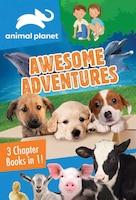 Animal Planet Awesome Adventures: Books 1-3 Bindup