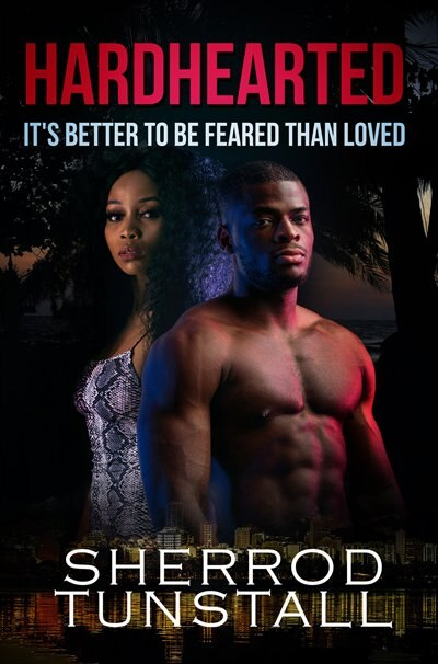 Hardhearted: It's Better To Be Feared Than Loved: Beating The Odds 2 by Sherrod Tunstall
