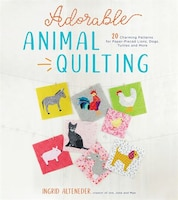 Adorable Animal Quilting: 20+ Charming Patterns For Paper-pieced Dogs, Cats, Turtles, Monkeys And…