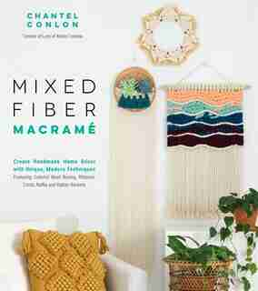 Mixed Fiber Macrame: Create Handmade Home Decor With Unique, Modern Techniques Featuring Colorful Wool Roving, Ribbons, by Chantel Conlon