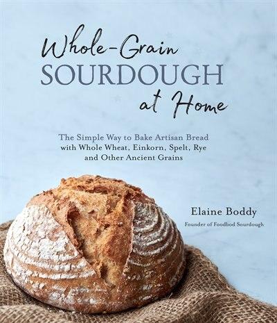 Whole Grain Sourdough At Home by Elaine Boddy