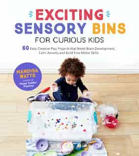 Exciting Sensory Bins For Curious Kids by Mandisa Watts