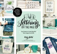 Hand Lettering Off The Page: Easy Projects To Create Beautiful Decor, Apparel And Gifts