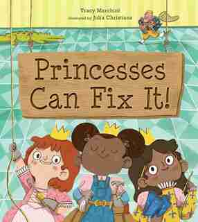 Princesses Can Fix It! by Tracy Marchini