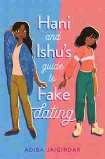 Hani And Ishu's Guide To Fake Dating by Adiba Jaigirdar