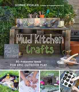 Mud Kitchen Crafts by Sophie Pickles