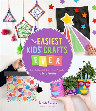The Easiest Kids' Crafts Ever by Jacinta Sagona