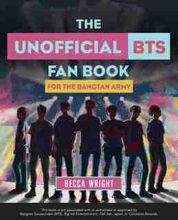 The Unofficial Bts Fan Book: For The Bangtan Army by Becca Wright