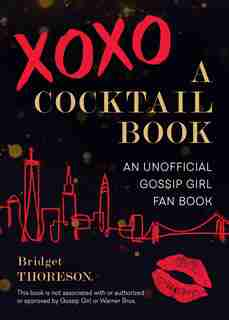 Xoxo, A Cocktail Book: An Unofficial Gossip Girl Fan Book by Bridget Thoreson