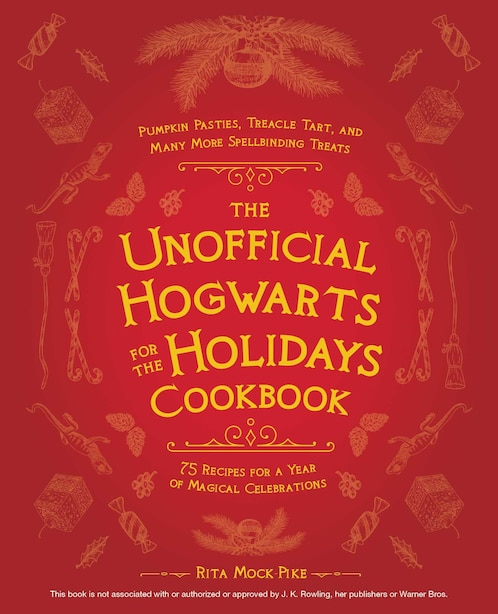 The Unofficial Hogwarts For The Holidays Cookbook: Pumpkin Pasties, Treacle Tart, And Many More Spellbinding Treats by Rita Mock-pike