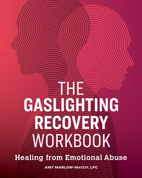 The Gaslighting Recovery Workbook: Healing From Emotional Abuse by Amy Marlow-macoy