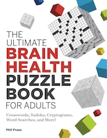 The Ultimate Brain Health Puzzle Book For Adults: Crosswords, Sudoku, Cryptograms, Word Searches…