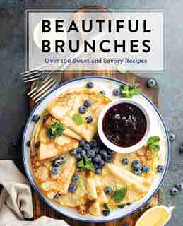 Beautiful Brunches: The Complete Cookbook: Over 100 Sweet and Savory Recipes For Breakfast and Lunch ... Brunch! by Cider Mill Press