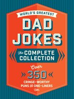 The World's Greatest Dad Jokes: The Complete Collection (The Heirloom Edition): Over 500 Cringe…