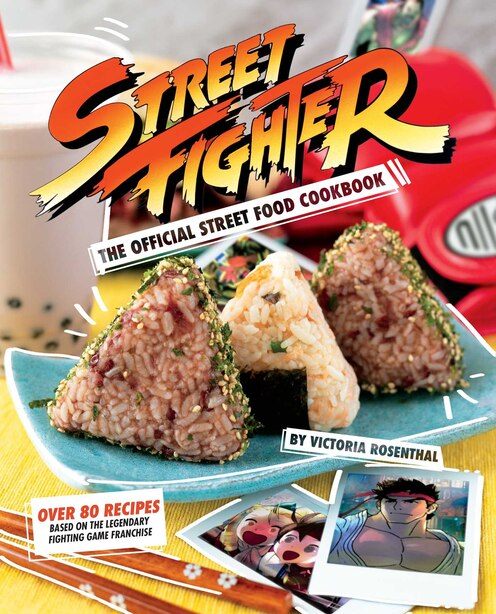 Street Fighter: The Official Street Food Cookbook by Victoria Rosenthal