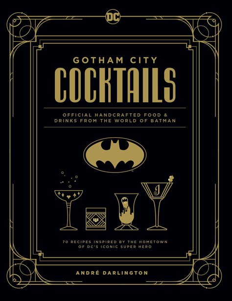 Gotham City Cocktails: Official Handcrafted Food & Drinks From the World of Batman by André Darlington