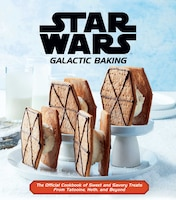 Star Wars: Galactic Baking: The Official Cookbook of Sweet and Savory Treats From Tatooine, Hoth…