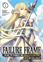 Failure Frame: I Became The Strongest And Annihilated Everything With Low-level Spells (light Novel…