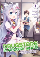 Drugstore In Another World: The Slow Life Of A Cheat Pharmacist (manga) Vol. 1