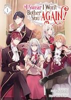 I Swear I Won't Bother You Again! (light Novel) Vol. 1
