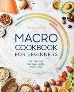 Macro Cookbook For Beginners: Burn Fat And Get Lean On The Macro Diet by Devika Sharma