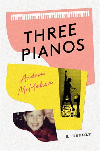 Three Pianos: A Memoir by Andrew Mcmahon