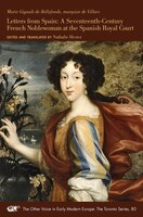 Letters From Spain: A Seventeenth-century French Noblewoman At The Spanish Royal Court