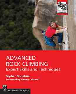 Advanced Rock Climbing: Expert Skills And Techniques by Topher Donahue