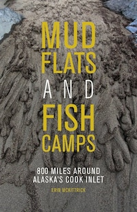 Mudflats And Fish Camps: 800 Miles Around Alaska's Cook Inlet