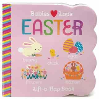 Babies Love Easter: Chunky Lift A Flap Board Book by R I Redd