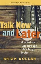 Talk Now And Later:how To Lead Kids Through Life's Tough Topics: How To Lead Kids Through Life's…