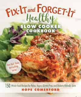 Fix-It and Forget-It Healthy Slow Cooker Cookbook: 150 Whole Food Recipes for Paleo, Vegan, Gluten-Free, and Diabetic-Friendly Diets by Hope Comerford