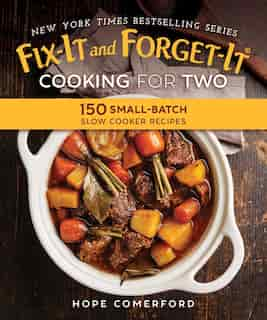 Fix-it And Forget-it Cooking For Two: 150 Small-batch Slow Cooker Recipes by Hope Comerford
