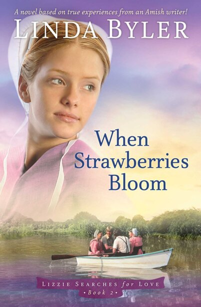 When Strawberries Bloom: A Novel Based On True Experiences From An Amish Writer! by Linda Byler