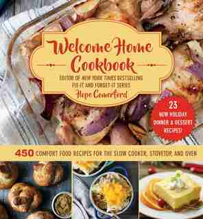 Welcome Home Cookbook: Holiday Edition: 450 Comfort Food Recipes for the Slow Cooker, Stovetop, and Oven by Hope Comerford