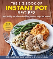 The Big Book of Instant Pot Recipes: Make Healthy and Delicious Breakfasts, Dinners, Soups, and…