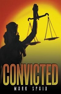 Convicted by Mark Spaid