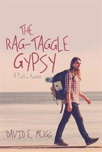 The Rag-Taggle Gypsy: A Poetic Ramble by David E. Mugg