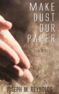 Make Dust Our Paper: A Novel by Joseph M. Reynolds