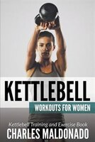 Kettlebell Workouts For Women: Kettlebell Training and Exercise Book