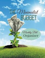 The Minimalist Budget: Monthly Bill Organizer: Two Years Worth of Budget Planning in One Journal!