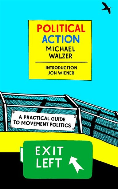 Political Action: A Practical Guide To Movement Politics by Michael Walzer