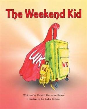 The Weekend Kid by Denice Deveaux-Rowe
